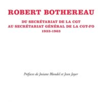 ROBERT BOTHEREAU Du secrétariat de la CGT au secrétariat général de la CGT-FO (1933-1963)